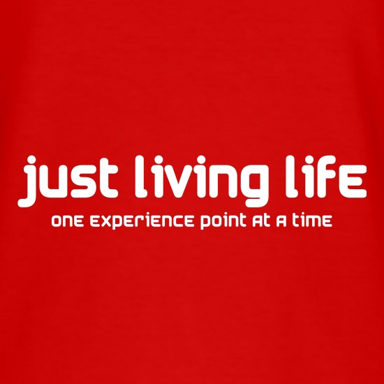 Just Living Life One Experience Point At A Time t shirt