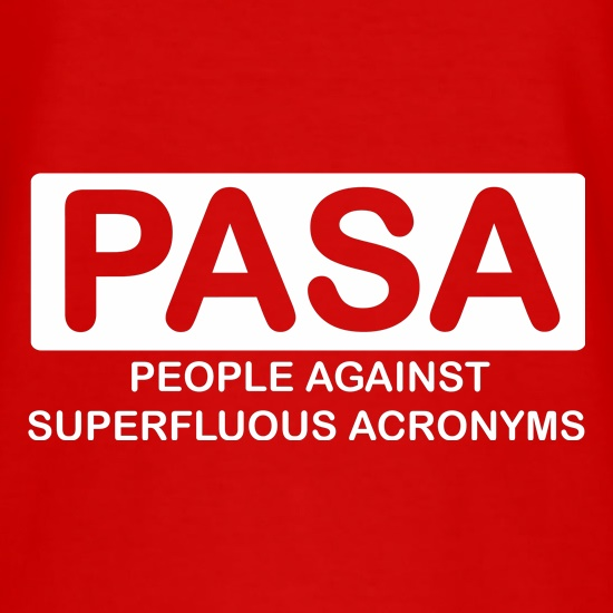 People Against Superfluous Acronyms t shirt