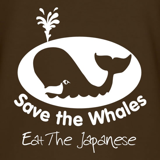 Save The Whales, Eat The Japanese t shirt