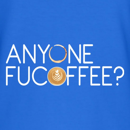 Anyone Fucoffee? t shirt