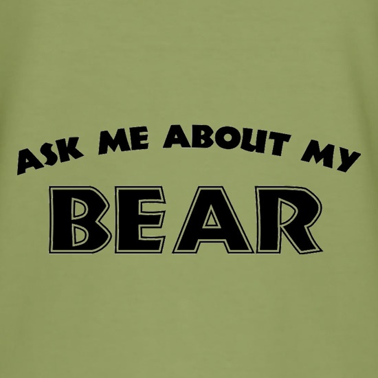 Ask Me About My Bear t shirt