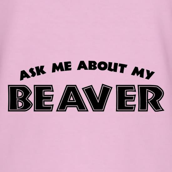 Ask Me About My Beaver t shirt