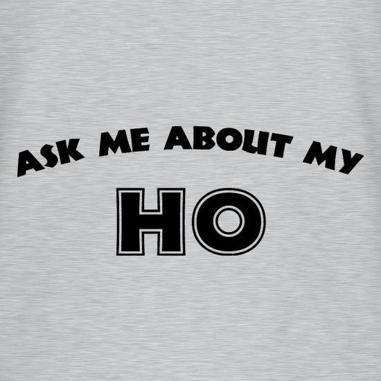 Ask Me About My Ho t shirt