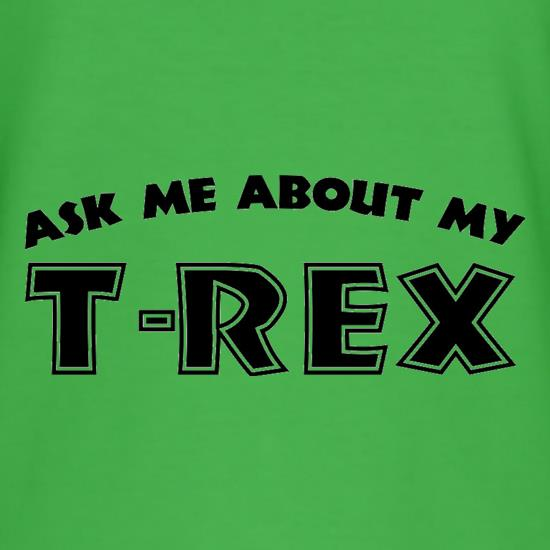 Ask Me About My T-Rex t shirt