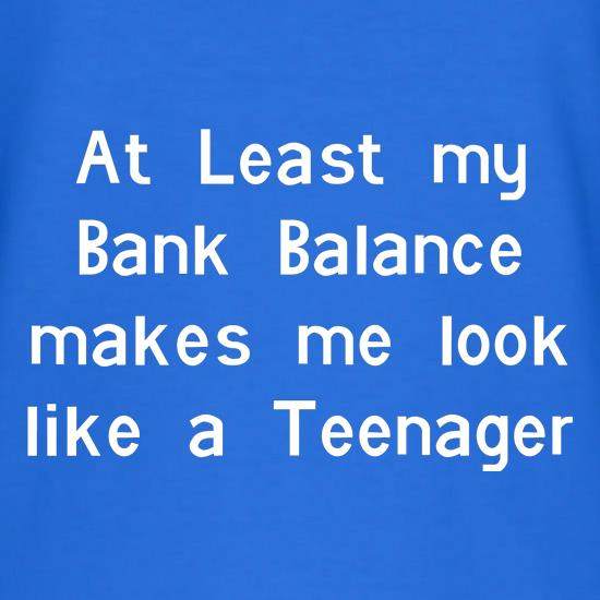 at least my bank balance makes me look like a teenager t shirt