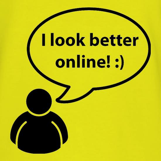 I Look Better Online t shirt