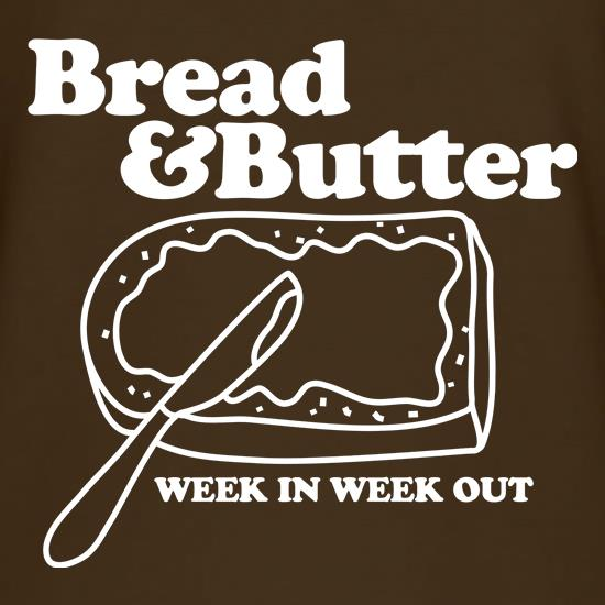 Bread and Butter week in week out t shirt