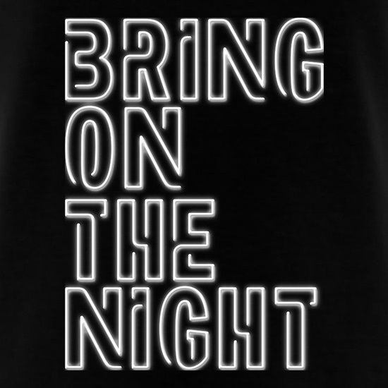 Bring On Night t shirt