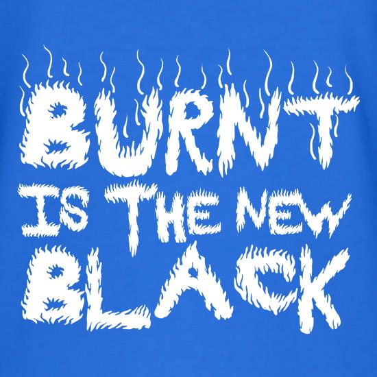 Burnt Is The New Black t shirt
