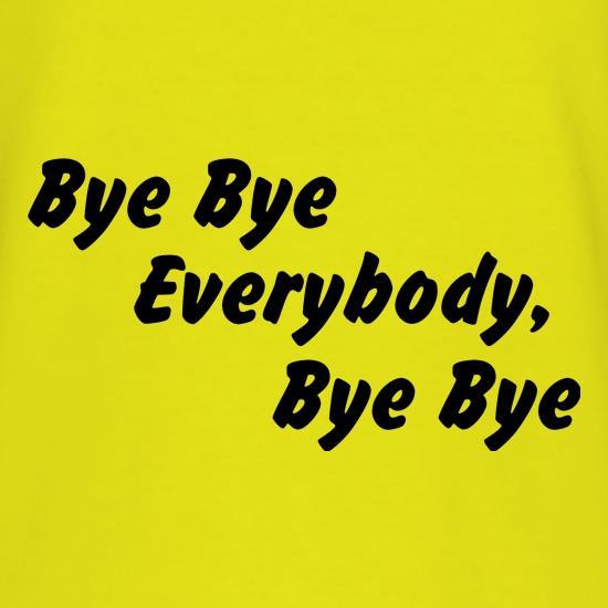 Bye Bye Everybody, Bye, Bye T Shirt By CharGrilled
