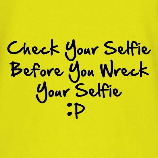 Check your selfie before you wreck your selfie t shirt