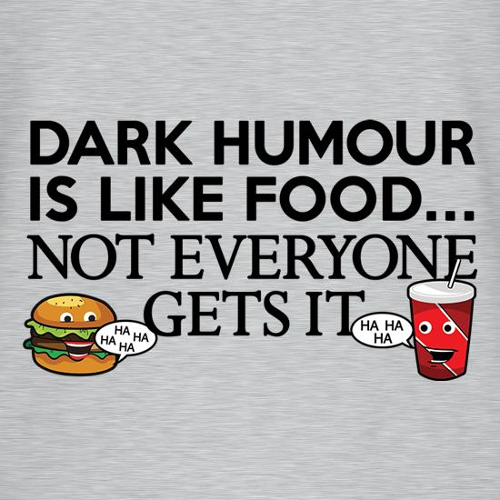 Dark Humour Is Like Food t shirt