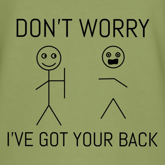 Don't Worry I've Got Your Back t shirt
