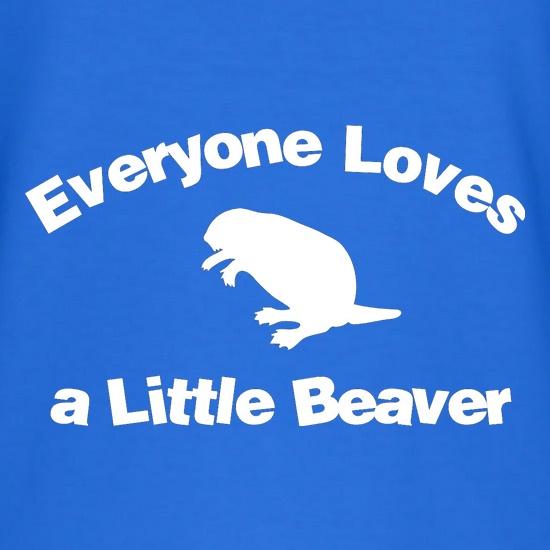 Everyone Loves a Little Beaver t shirt