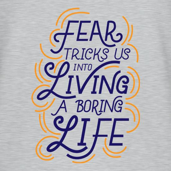 Fear Tricks Us In To Living A Boring Life t shirt