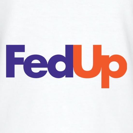 Fed Up t shirt