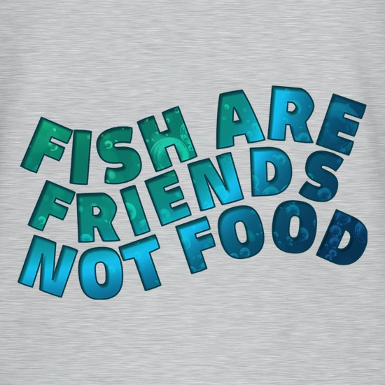 Fish Are Friends, Not Food t shirt