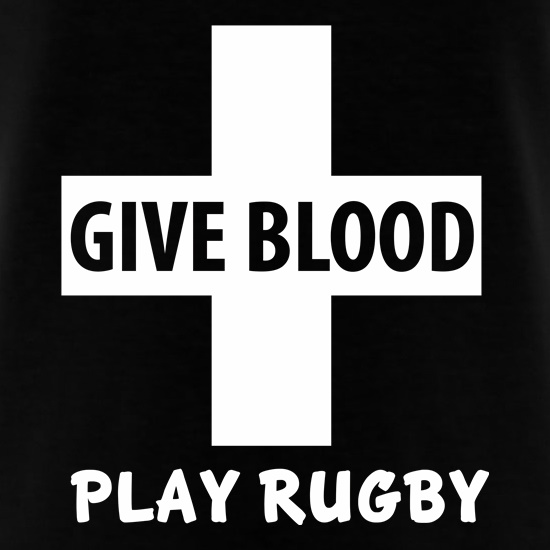 Give Blood. Play Rugby. t shirt