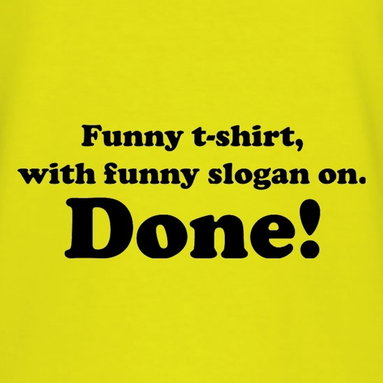 Funny T-Shirt With Funny Slogan. Done! t shirt