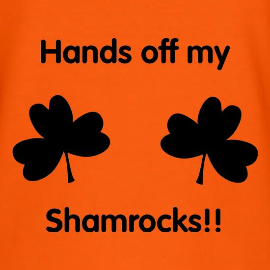 Hands off my shamrocks!! t shirt