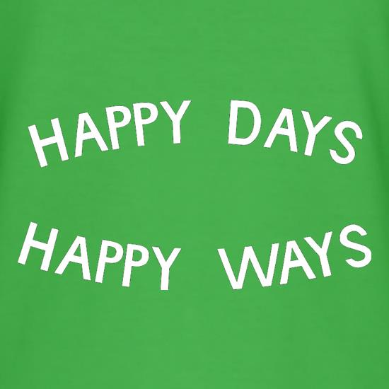 Happy Days Happy Ways t shirt