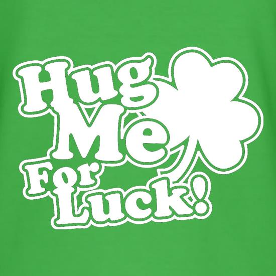 Hug Me For Luck! t shirt