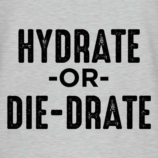 Hydrate Or Die-Drate t shirt