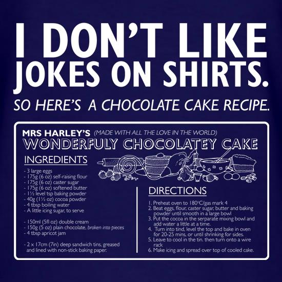 I Don't Like Jokes On Shirts... Here's A Cake Recipe t shirt