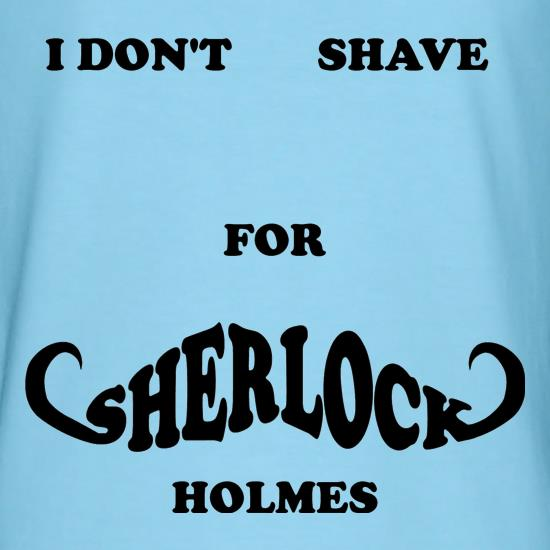 I don't shave for Sherlock Holmes 2 t shirt