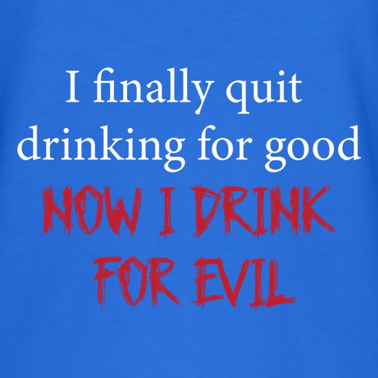 I Finally Quit Drinking For Good t shirt
