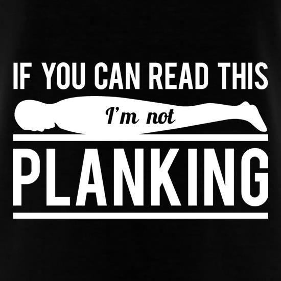 If You Can Read This I'm Not Planking t shirt