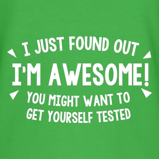 I Just Found Out I'm Awesome! You Might Want To Get Yourself Tested t shirt