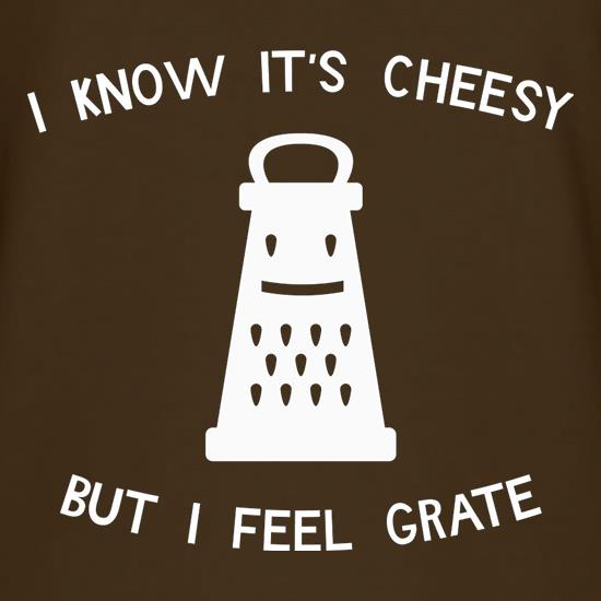 I Know It's Cheesy But I Feel Grate t shirt
