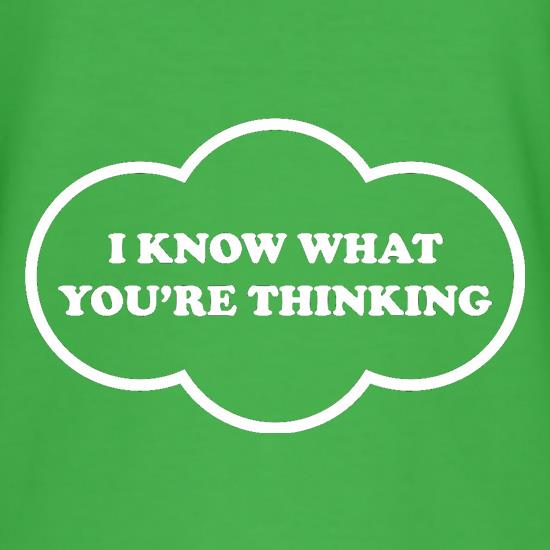 I Know What You're Thinking t shirt