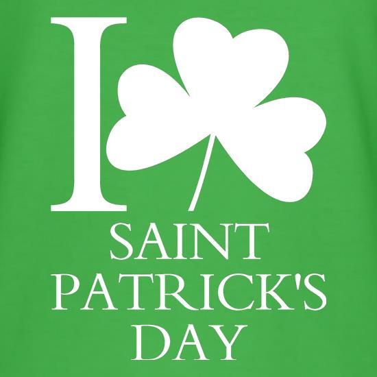 I Love Saint Patrick's Day t shirt
