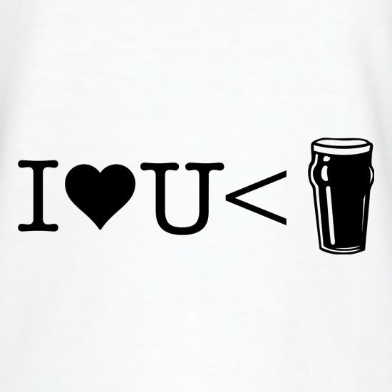 I love you less than beer t shirt