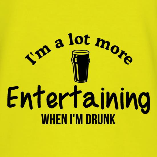 I'm A Lot More entertaining when I'm Drunk t shirt