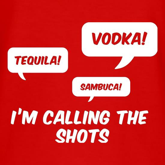 I'm Calling The Shots t shirt