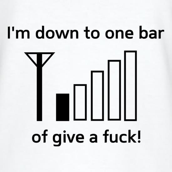I'm down to one bar of give a fuck t shirt