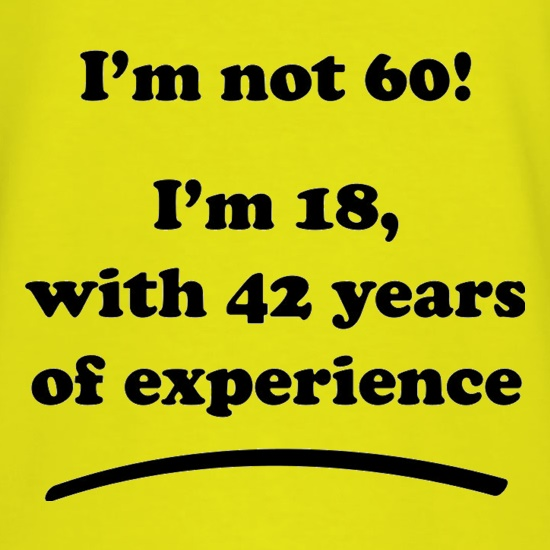 I'm Not 60, I'm 18 with 42 years of experience t shirt