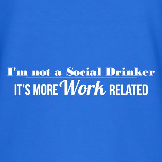 i'm not a social drinker - it's more work related t shirt