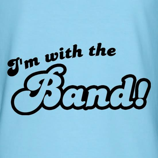 I'm With The Band! t shirt