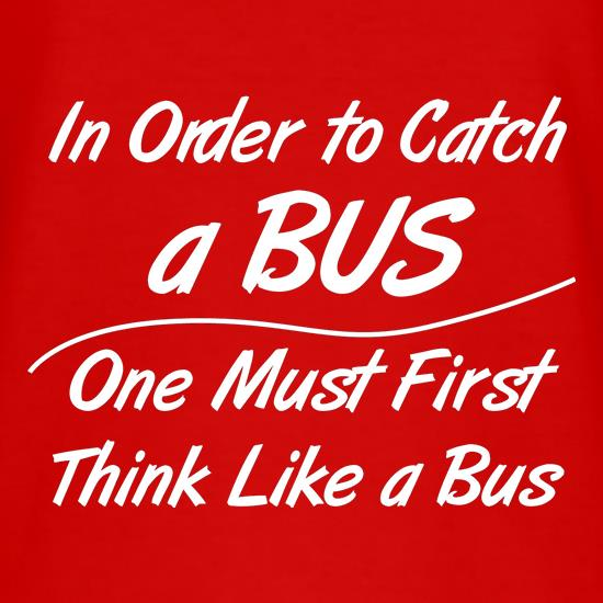 in order to catch a bus, one must first think like a bus t shirt