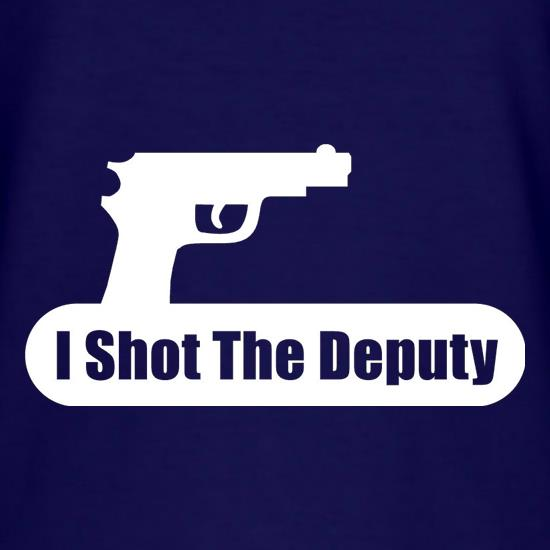 I Shot The Deputy t shirt