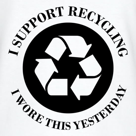 I Support Recycling I Wore This Yesterday t shirt