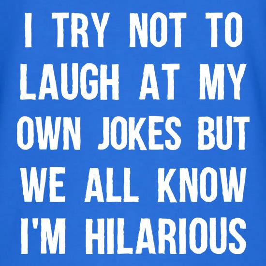 I Try Not To Laugh At My Own Jokes t shirt