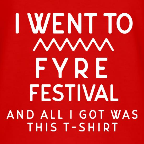 I Went To Fyre Festival t shirt