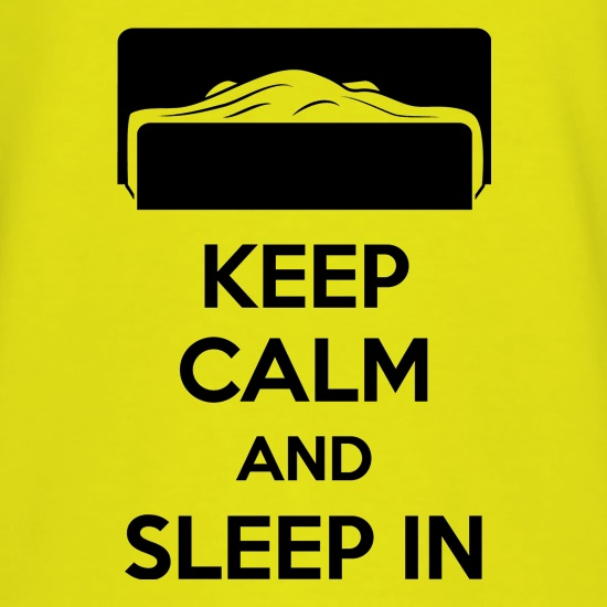 Keep Calm And Sleep In t shirt
