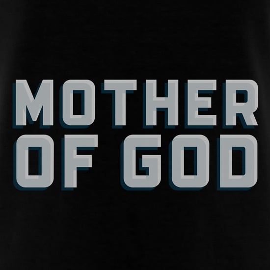 Mother Of God t shirt