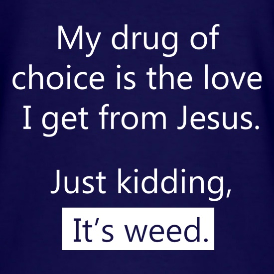 My Drug Of Choice t shirt